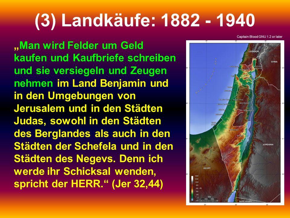 """(3) Landkäufe: 1882 - 1940 """"Man wird Felder um Geld kaufen und Kaufbriefe schreiben und sie versiegeln und Zeugen nehmen im Land Benjamin und in den Umgebungen von Jerusalem und in den Städten Judas, sowohl in den Städten des Berglandes als auch in den Städten der Schefela und in den Städten des Negevs."""