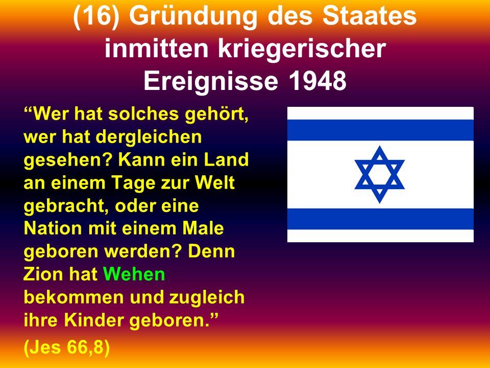 """(16) Gründung des Staates inmitten kriegerischer Ereignisse 1948 """"Wer hat solches gehört, wer hat dergleichen gesehen? Kann ein Land an einem Tage zur"""