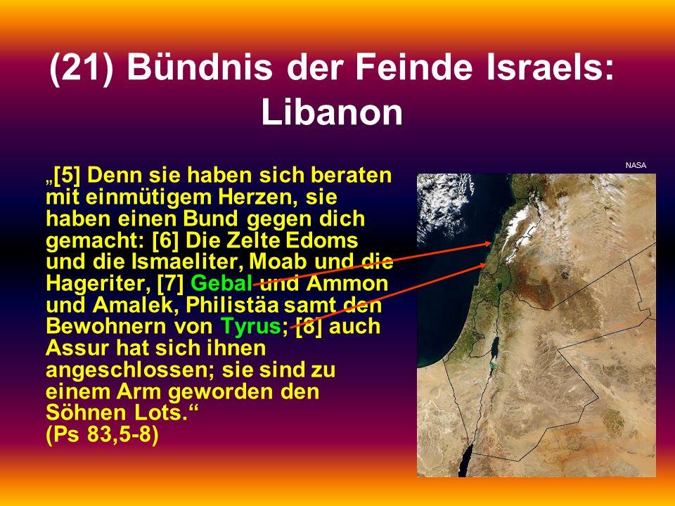 """(21) Bündnis der Feinde Israels: Libanon """"[5] Denn sie haben sich beraten mit einmütigem Herzen, sie haben einen Bund gegen dich gemacht: [6] Die Zelte Edoms und die Ismaeliter, Moab und die Hageriter, [7] Gebal und Ammon und Amalek, Philistäa samt den Bewohnern von Tyrus; [8] auch Assur hat sich ihnen angeschlossen; sie sind zu einem Arm geworden den Söhnen Lots. (Ps 83,5-8) NASA"""