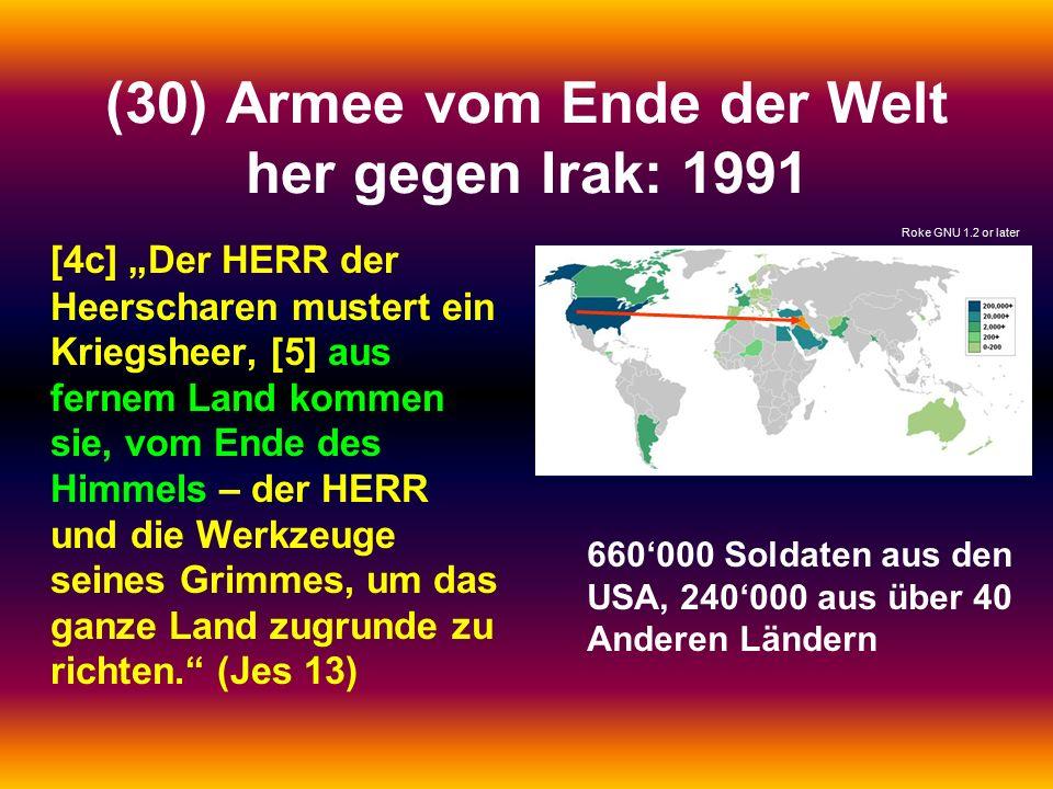 """(30) Armee vom Ende der Welt her gegen Irak: 1991 [4c] """"Der HERR der Heerscharen mustert ein Kriegsheer, [5] aus fernem Land kommen sie, vom Ende des Himmels – der HERR und die Werkzeuge seines Grimmes, um das ganze Land zugrunde zu richten. (Jes 13) Roke GNU 1.2 or later 660'000 Soldaten aus den USA, 240'000 aus über 40 Anderen Ländern"""