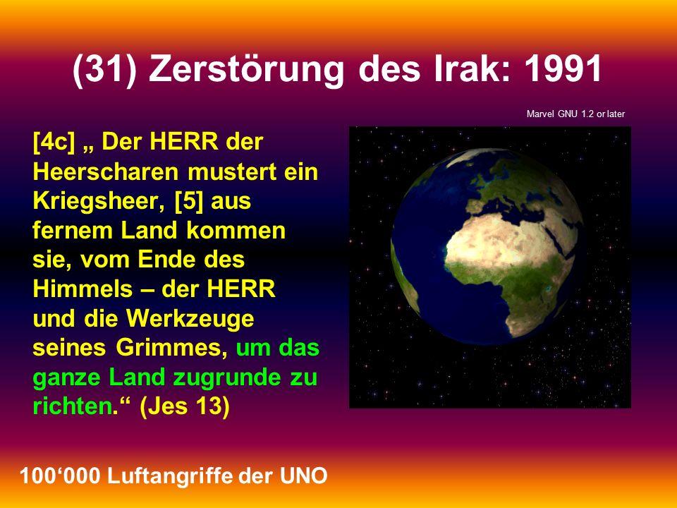 """(31) Zerstörung des Irak: 1991 [4c] """" Der HERR der Heerscharen mustert ein Kriegsheer, [5] aus fernem Land kommen sie, vom Ende des Himmels – der HERR und die Werkzeuge seines Grimmes, um das ganze Land zugrunde zu richten. (Jes 13) 100'000 Luftangriffe der UNO Marvel GNU 1.2 or later"""
