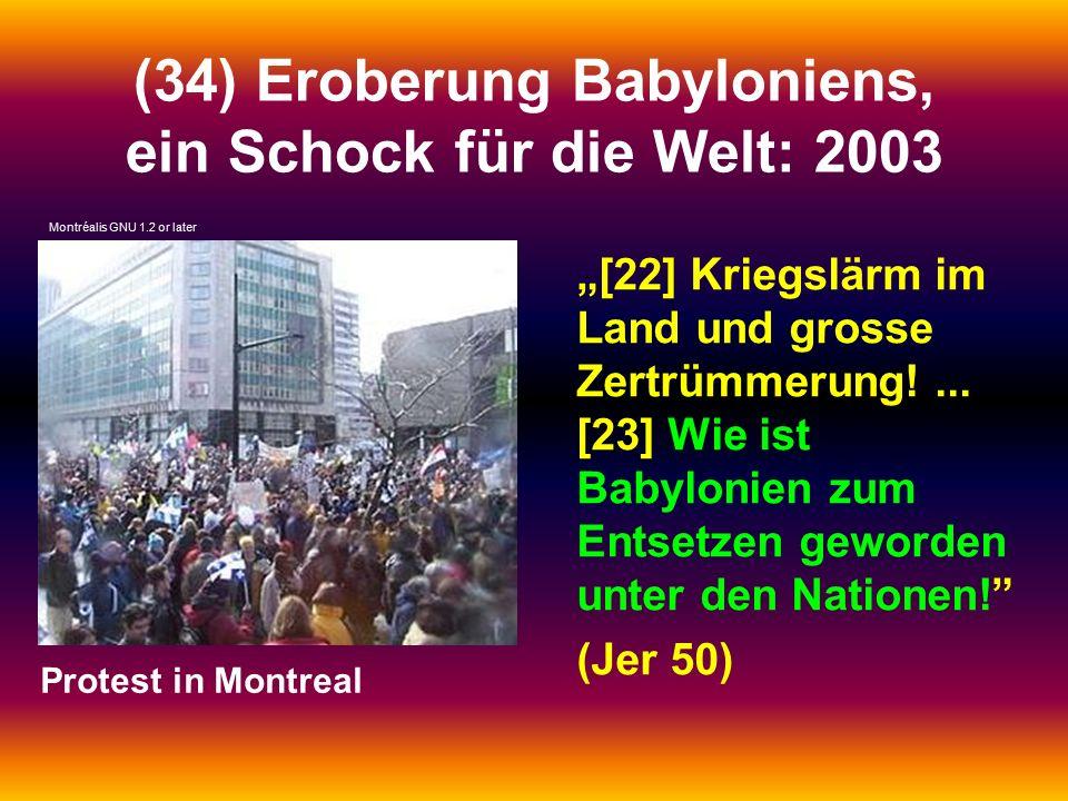 """(34) Eroberung Babyloniens, ein Schock für die Welt: 2003 """"[22] Kriegslärm im Land und grosse Zertrümmerung!... [23] Wie ist Babylonien zum Entsetzen"""