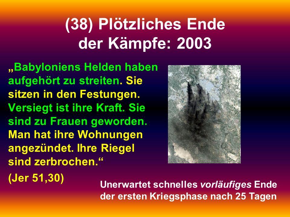 """(38) Plötzliches Ende der Kämpfe: 2003 """"Babyloniens Helden haben aufgehört zu streiten. Sie sitzen in den Festungen. Versiegt ist ihre Kraft. Sie sind"""