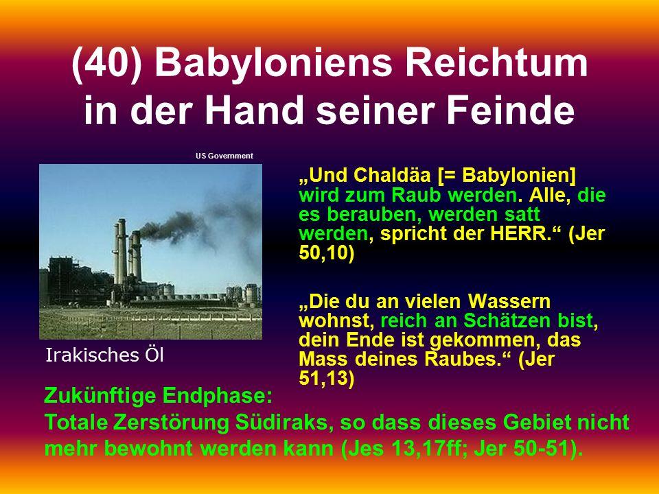 """(40) Babyloniens Reichtum in der Hand seiner Feinde """"Und Chaldäa [= Babylonien] wird zum Raub werden. Alle, die es berauben, werden satt werden, spric"""