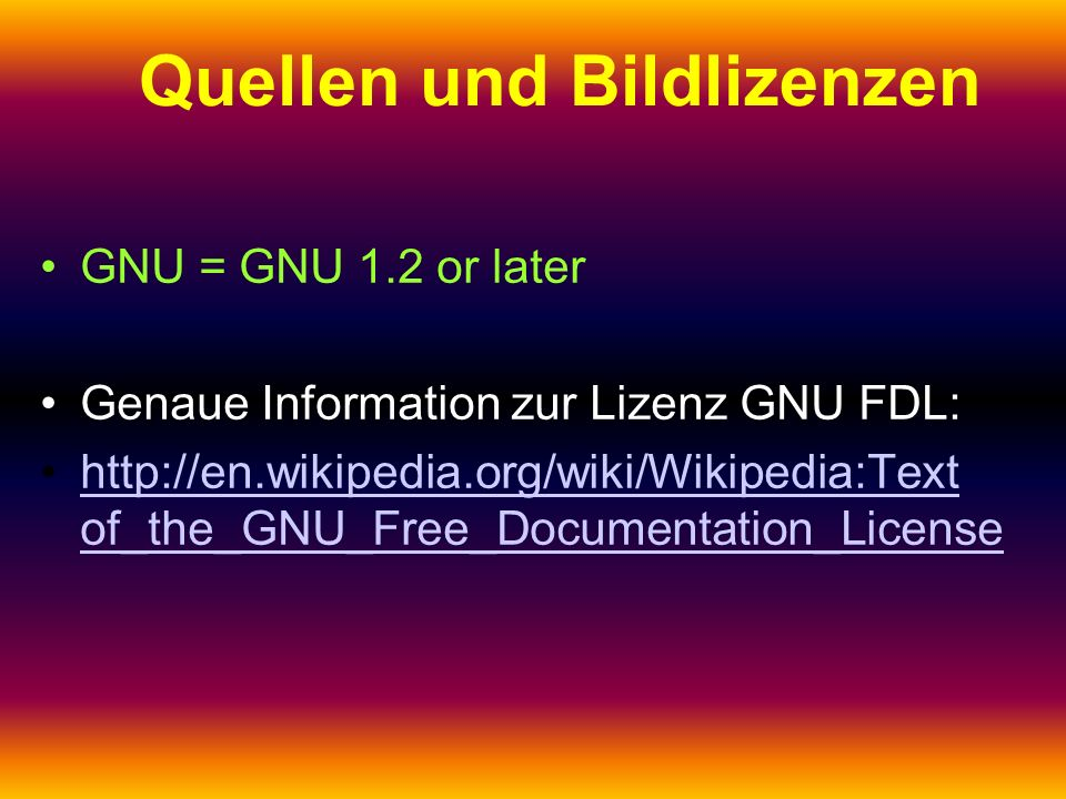 GNU = GNU 1.2 or later Genaue Information zur Lizenz GNU FDL: http://en.wikipedia.org/wiki/Wikipedia:Text of_the_GNU_Free_Documentation_Licensehttp://