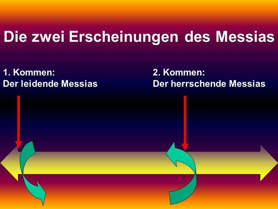1. Kommen: Der leidende Messias 2. Kommen: Der herrschende Messias Die zwei Erscheinungen des Messias