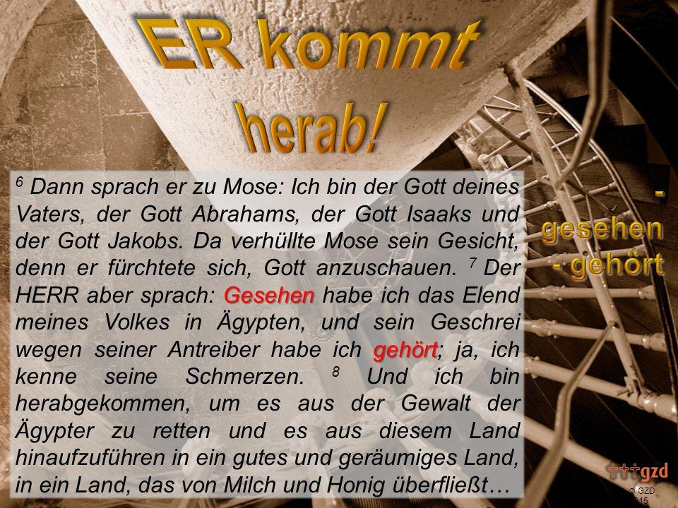  GZD 2015 Gesehen gehört 6 Dann sprach er zu Mose: Ich bin der Gott deines Vaters, der Gott Abrahams, der Gott Isaaks und der Gott Jakobs.