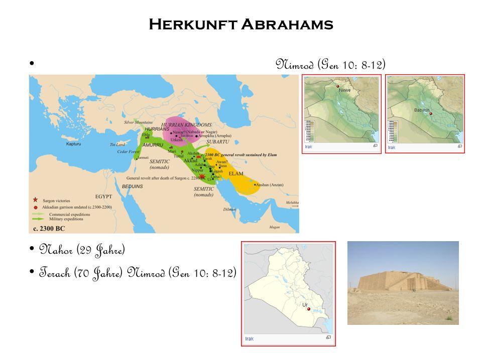 Herkunft Abrahams Nimrod (Gen 10: 8-12) Nahor (29 Jahre) Terach (70 Jahre) Nimrod (Gen 10: 8-12)