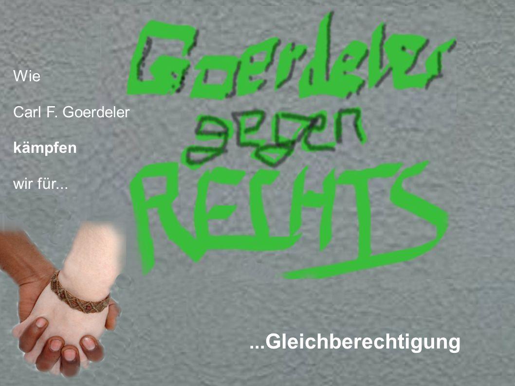 ... Gleichberechtigung Wie Carl F. Goerdeler kämpfen wir für...