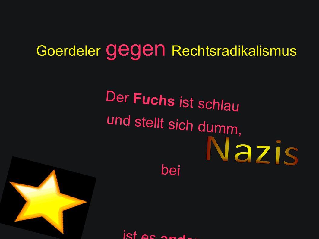 Goerdeler gegen Rechtsradikalismus Der Fuchs ist schlau und stellt sich dumm, bei andersrum.