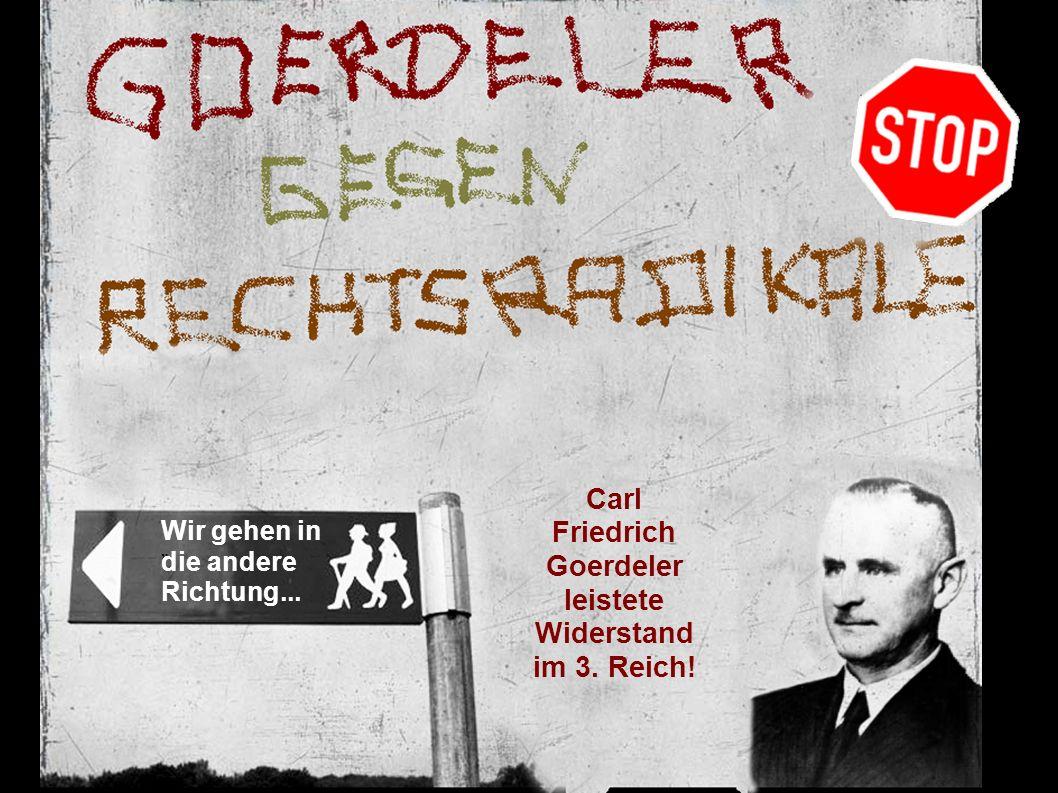 """"""" Wir gehen in die andere Richtung... Carl Friedrich Goerdeler leistete Widerstand im 3. Reich!"""