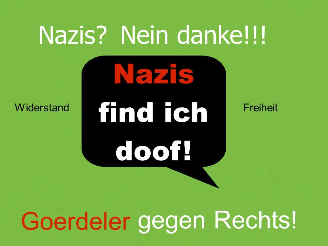 Nazis Nein danke!!! Goerdeler gegen Rechts! WiderstandFreiheit Nazis find ich doof!