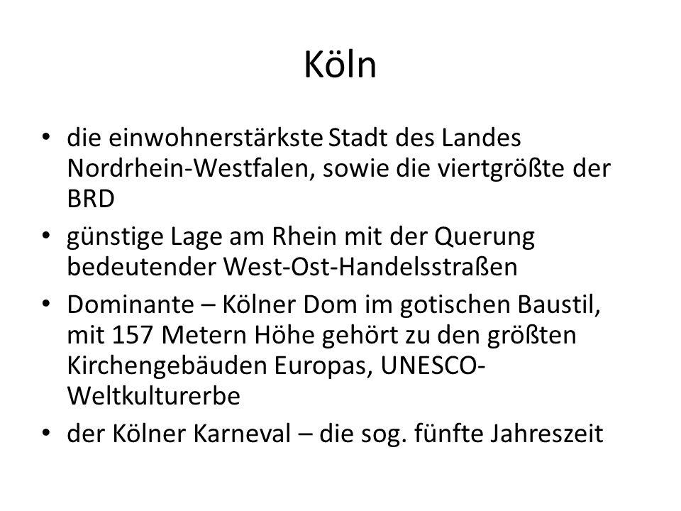 Köln die einwohnerstärkste Stadt des Landes Nordrhein-Westfalen, sowie die viertgrößte der BRD günstige Lage am Rhein mit der Querung bedeutender West
