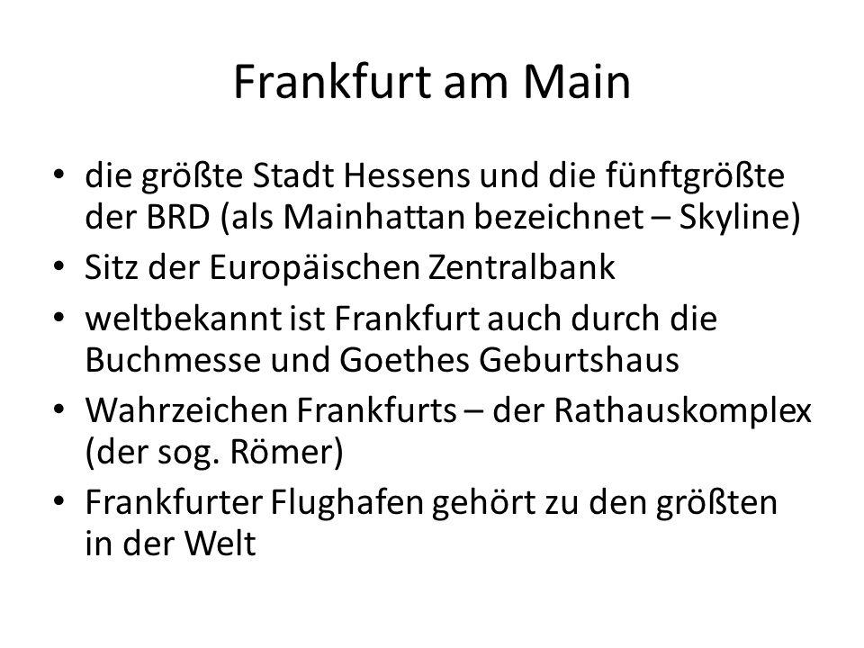 Frankfurt am Main die größte Stadt Hessens und die fünftgrößte der BRD (als Mainhattan bezeichnet – Skyline) Sitz der Europäischen Zentralbank weltbekannt ist Frankfurt auch durch die Buchmesse und Goethes Geburtshaus Wahrzeichen Frankfurts – der Rathauskomplex (der sog.