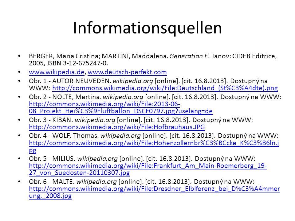 Informationsquellen BERGER, Maria Cristina; MARTINI, Maddalena. Generation E. Janov: CIDEB Editrice, 2005, ISBN 3-12-675247-0. www.wikipedia.de, www.d