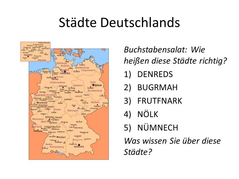 Städte Deutschlands Buchstabensalat: Wie heißen diese Städte richtig? 1)DENREDS 2)BUGRMAH 3)FRUTFNARK 4)NÖLK 5)NÜMNECH Was wissen Sie über diese Städt