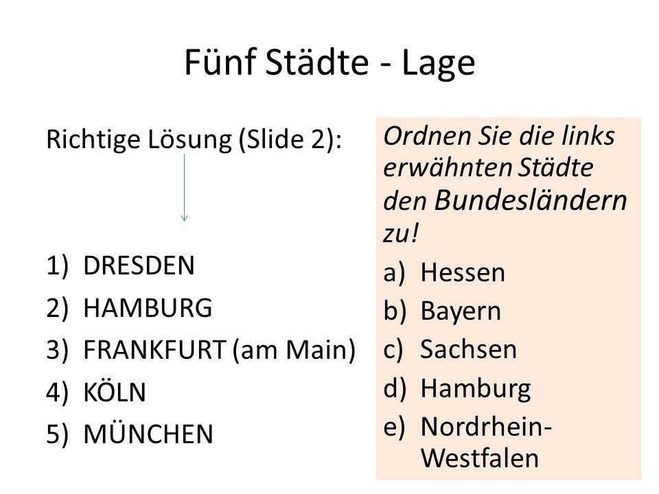 Fünf Städte - Lage Richtige Lösung (Slide 2): 1)DRESDEN 2)HAMBURG 3)FRANKFURT (am Main) 4)KÖLN 5)MÜNCHEN Ordnen Sie die links erwähnten Städte den Bun