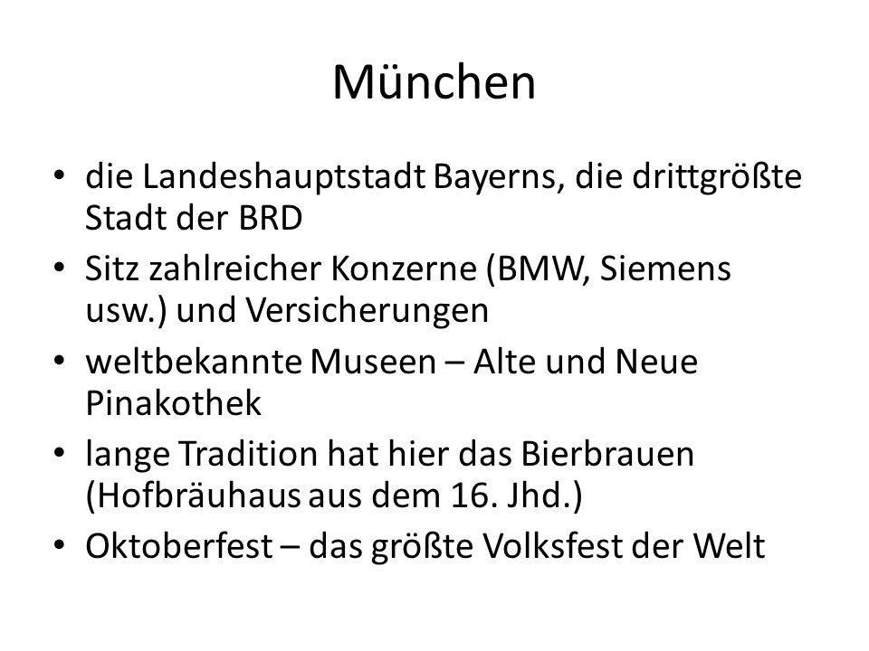 München die Landeshauptstadt Bayerns, die drittgrößte Stadt der BRD Sitz zahlreicher Konzerne (BMW, Siemens usw.) und Versicherungen weltbekannte Museen – Alte und Neue Pinakothek lange Tradition hat hier das Bierbrauen (Hofbräuhaus aus dem 16.