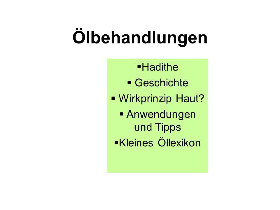Ölbehandlungen  Hadithe  Geschichte  Wirkprinzip Haut?  Anwendungen und Tipps  Kleines Öllexikon