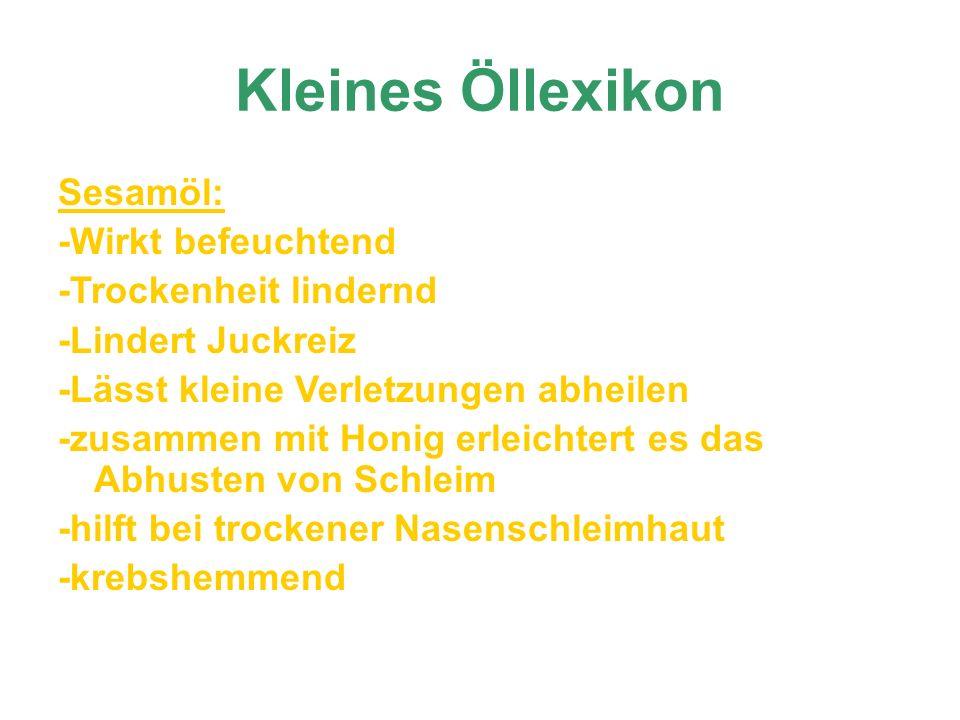 Kleines Öllexikon Sesamöl: -Wirkt befeuchtend -Trockenheit lindernd -Lindert Juckreiz -Lässt kleine Verletzungen abheilen -zusammen mit Honig erleicht