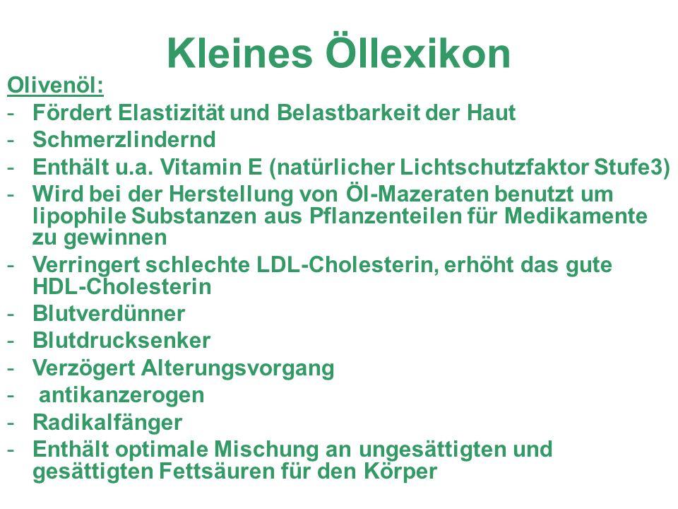 Kleines Öllexikon Olivenöl: -Fördert Elastizität und Belastbarkeit der Haut -Schmerzlindernd -Enthält u.a. Vitamin E (natürlicher Lichtschutzfaktor St