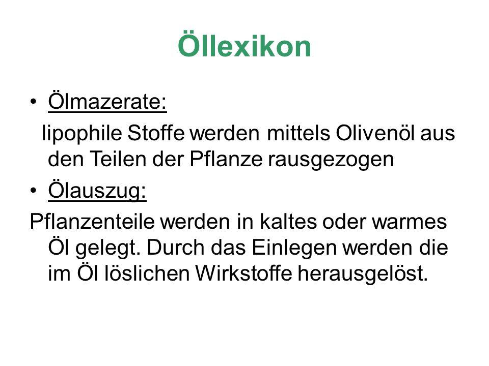 Öllexikon Ölmazerate: lipophile Stoffe werden mittels Olivenöl aus den Teilen der Pflanze rausgezogen Ölauszug: Pflanzenteile werden in kaltes oder wa
