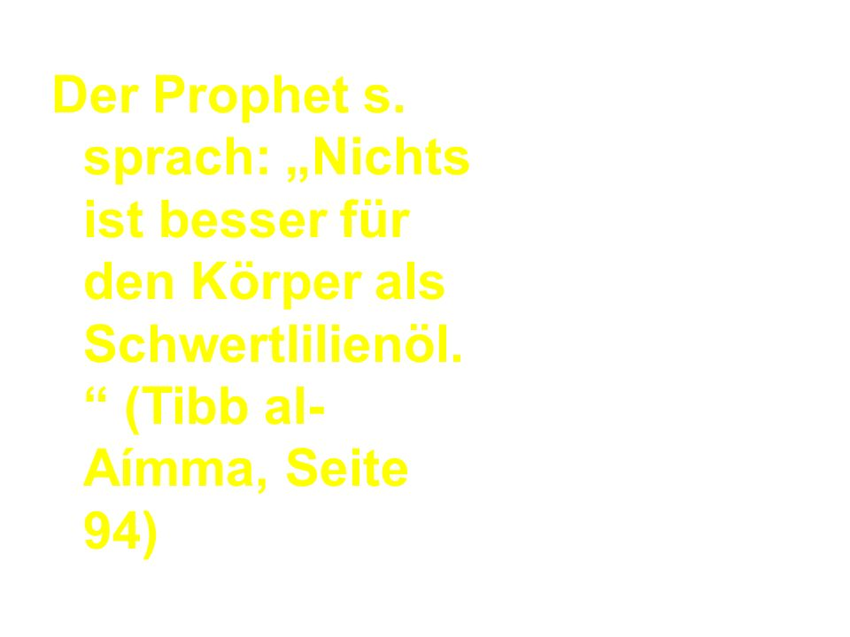 """Der Prophet s. sprach: """"Nichts ist besser für den Körper als Schwertlilienöl. """" (Tibb al- Aímma, Seite 94)"""