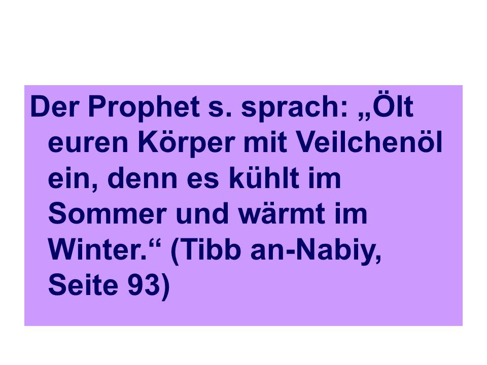 """Der Prophet s. sprach: """"Ölt euren Körper mit Veilchenöl ein, denn es kühlt im Sommer und wärmt im Winter."""" (Tibb an-Nabiy, Seite 93)"""