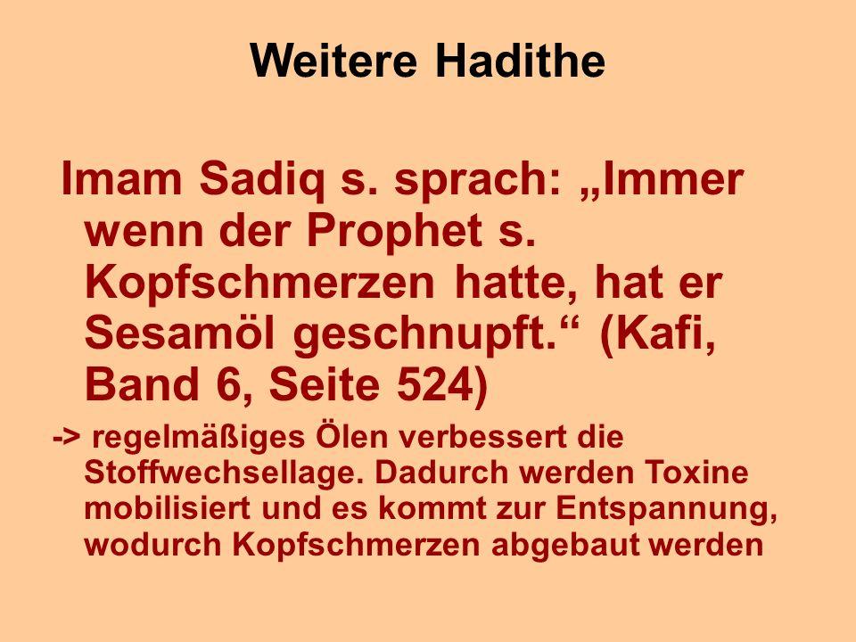 """Weitere Hadithe Imam Sadiq s. sprach: """"Immer wenn der Prophet s. Kopfschmerzen hatte, hat er Sesamöl geschnupft."""" (Kafi, Band 6, Seite 524) -> regelmä"""