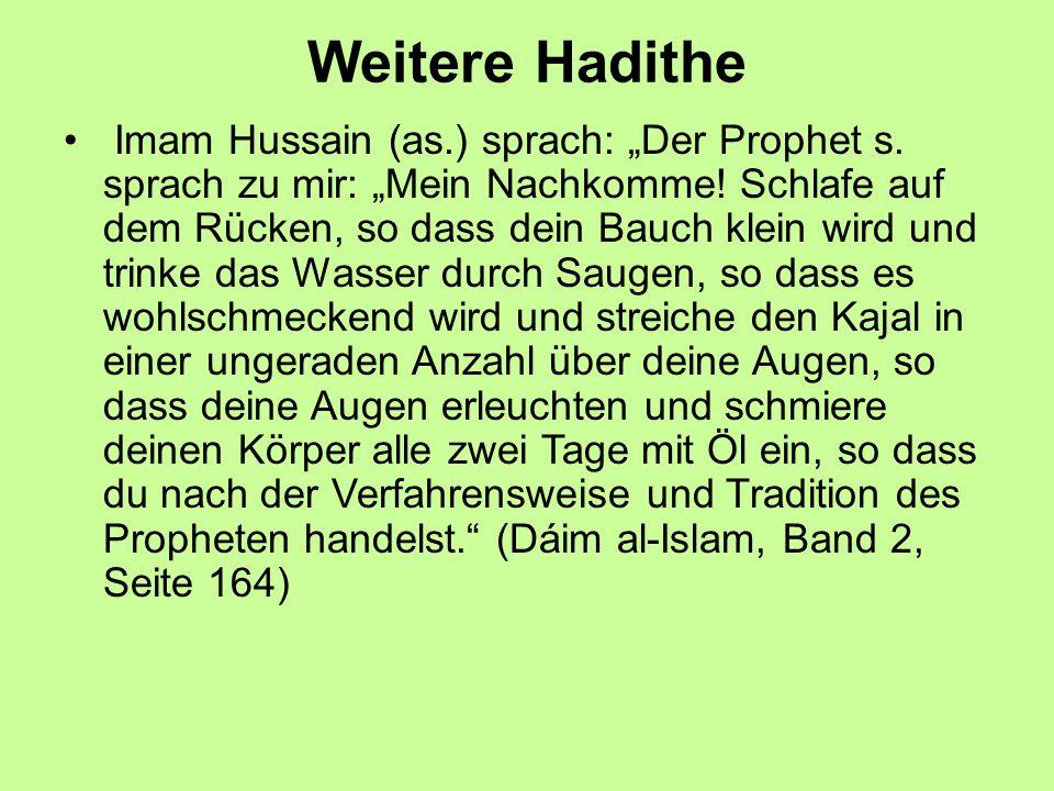 """Weitere Hadithe Imam Hussain (as.) sprach: """"Der Prophet s. sprach zu mir: """"Mein Nachkomme! Schlafe auf dem Rücken, so dass dein Bauch klein wird und t"""