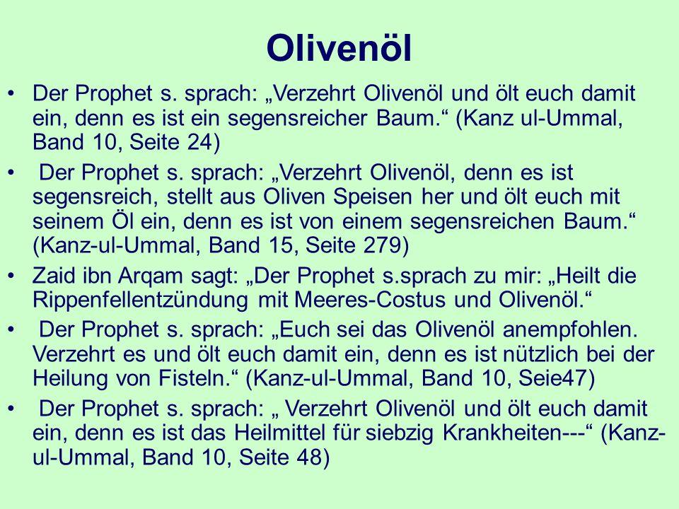 """Olivenöl Der Prophet s. sprach: """"Verzehrt Olivenöl und ölt euch damit ein, denn es ist ein segensreicher Baum."""" (Kanz ul-Ummal, Band 10, Seite 24) Der"""