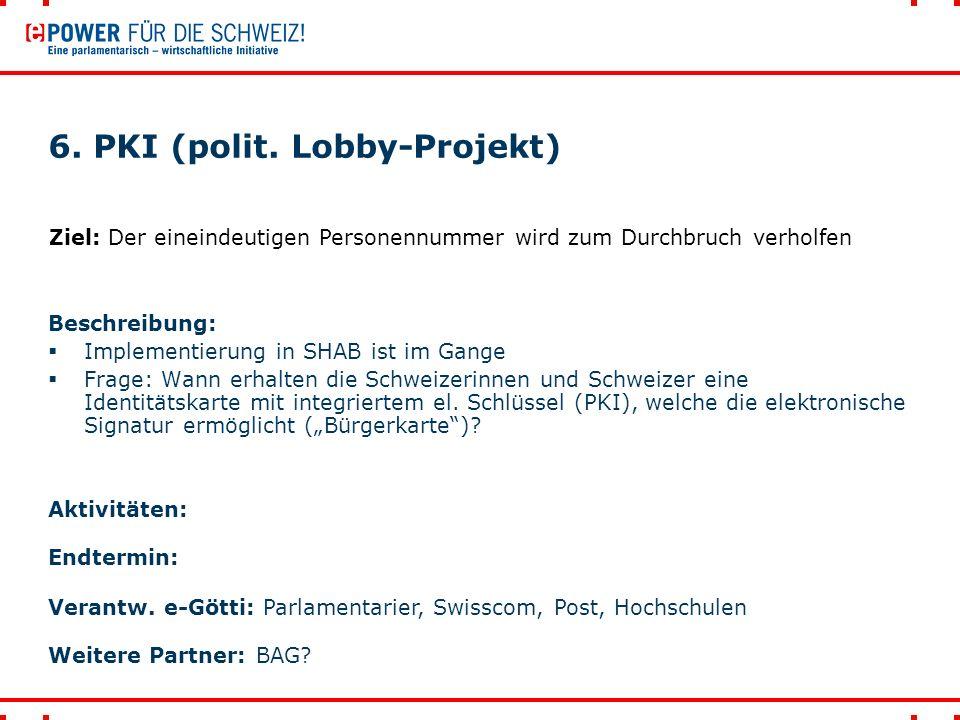 6. PKI (polit. Lobby-Projekt) Beschreibung:  Implementierung in SHAB ist im Gange  Frage: Wann erhalten die Schweizerinnen und Schweizer eine Identi