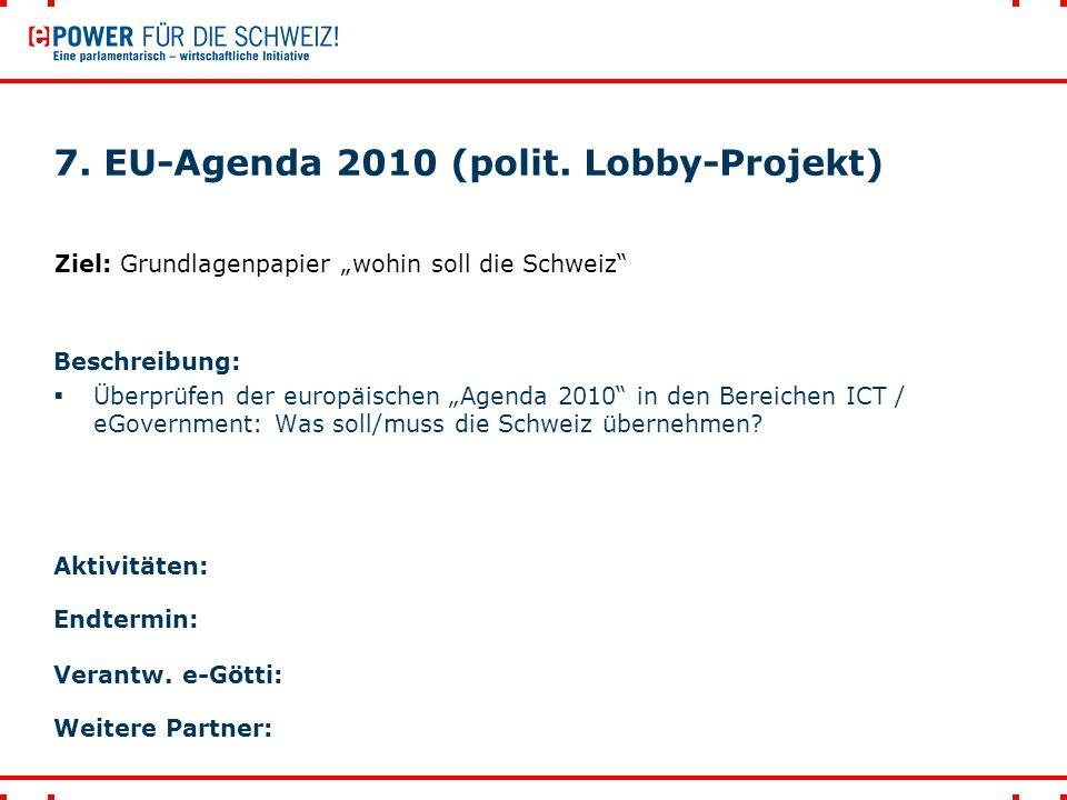 """7. EU-Agenda 2010 (polit. Lobby-Projekt) Beschreibung:  Überprüfen der europäischen """"Agenda 2010"""" in den Bereichen ICT / eGovernment: Was soll/muss d"""