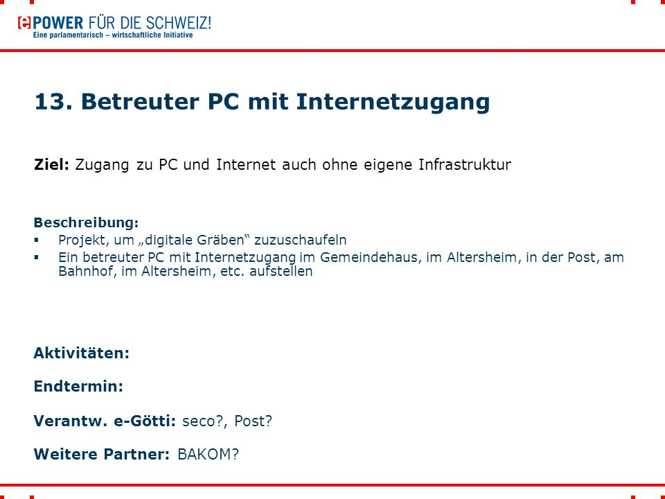 """13. Betreuter PC mit Internetzugang Beschreibung:  Projekt, um """"digitale Gräben"""" zuzuschaufeln  Ein betreuter PC mit Internetzugang im Gemeindehaus,"""