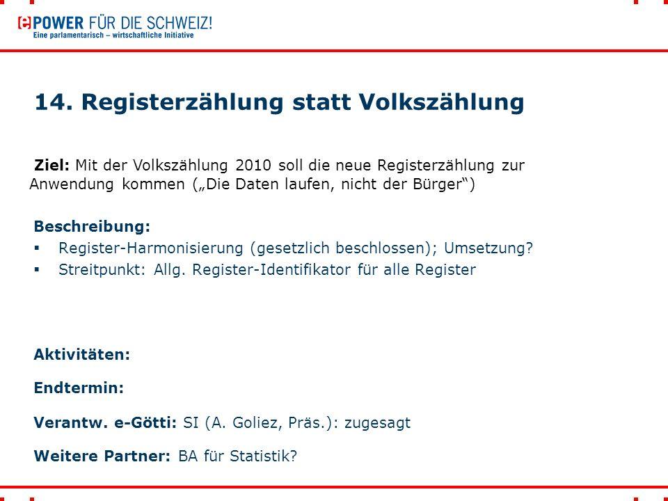 14. Registerzählung statt Volkszählung Beschreibung:  Register-Harmonisierung (gesetzlich beschlossen); Umsetzung?  Streitpunkt: Allg. Register-Iden