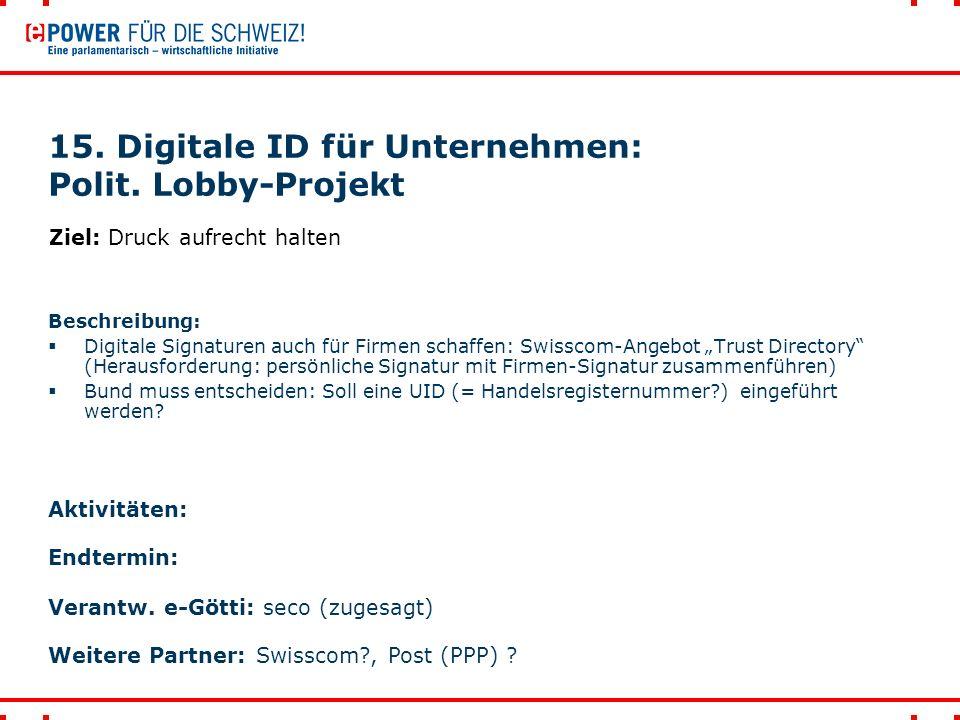 """15. Digitale ID für Unternehmen: Polit. Lobby-Projekt Beschreibung:  Digitale Signaturen auch für Firmen schaffen: Swisscom-Angebot """"Trust Directory"""""""