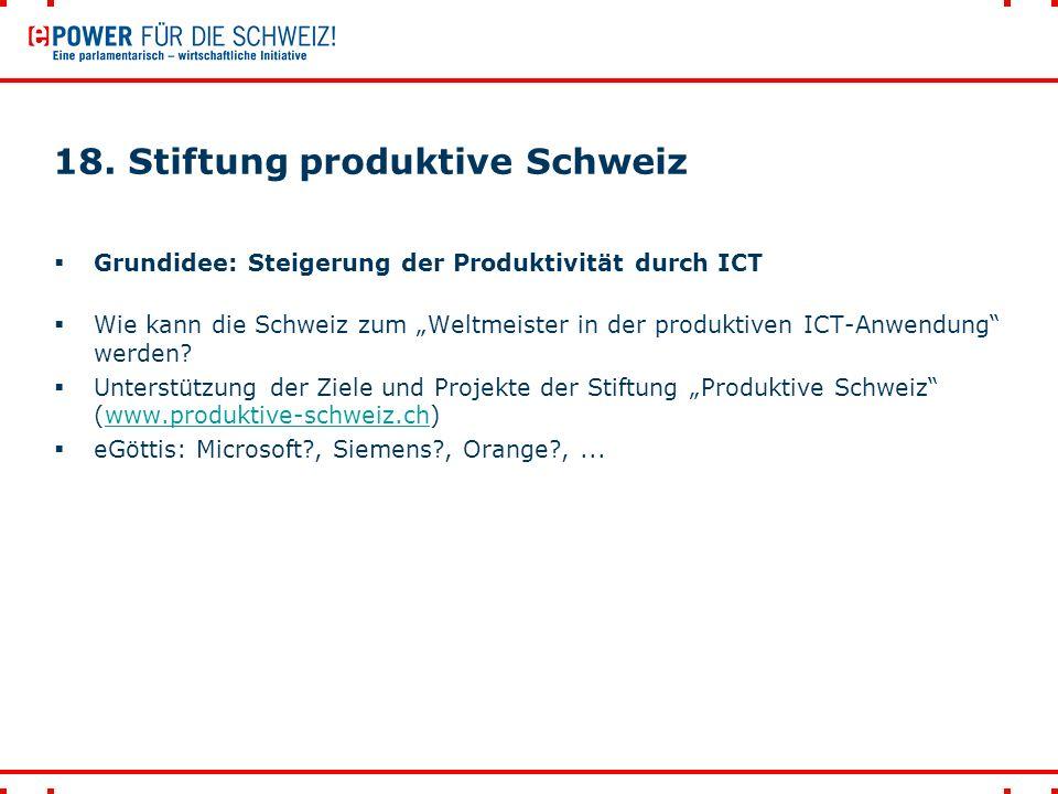 """18. Stiftung produktive Schweiz  Grundidee: Steigerung der Produktivität durch ICT  Wie kann die Schweiz zum """"Weltmeister in der produktiven ICT-Anw"""