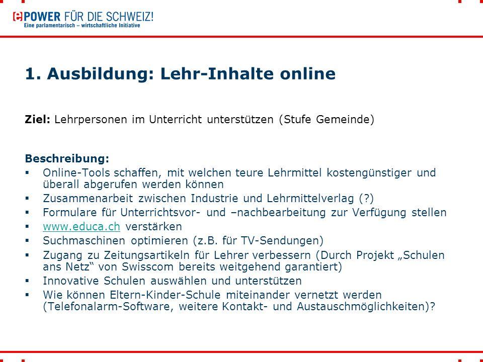 1. Ausbildung: Lehr-Inhalte online Beschreibung:  Online-Tools schaffen, mit welchen teure Lehrmittel kostengünstiger und überall abgerufen werden kö