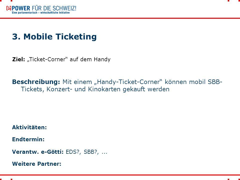 """3. Mobile Ticketing Beschreibung: Mit einem """"Handy-Ticket-Corner"""" können mobil SBB- Tickets, Konzert- und Kinokarten gekauft werden Ziel: """"Ticket-Corn"""