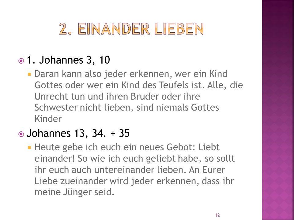  1. Johannes 3, 10  Daran kann also jeder erkennen, wer ein Kind Gottes oder wer ein Kind des Teufels ist. Alle, die Unrecht tun und ihren Bruder od