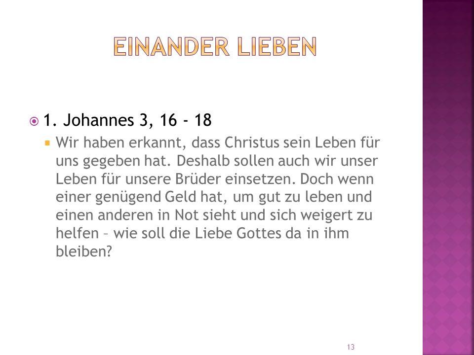  1. Johannes 3, 16 - 18  Wir haben erkannt, dass Christus sein Leben für uns gegeben hat.