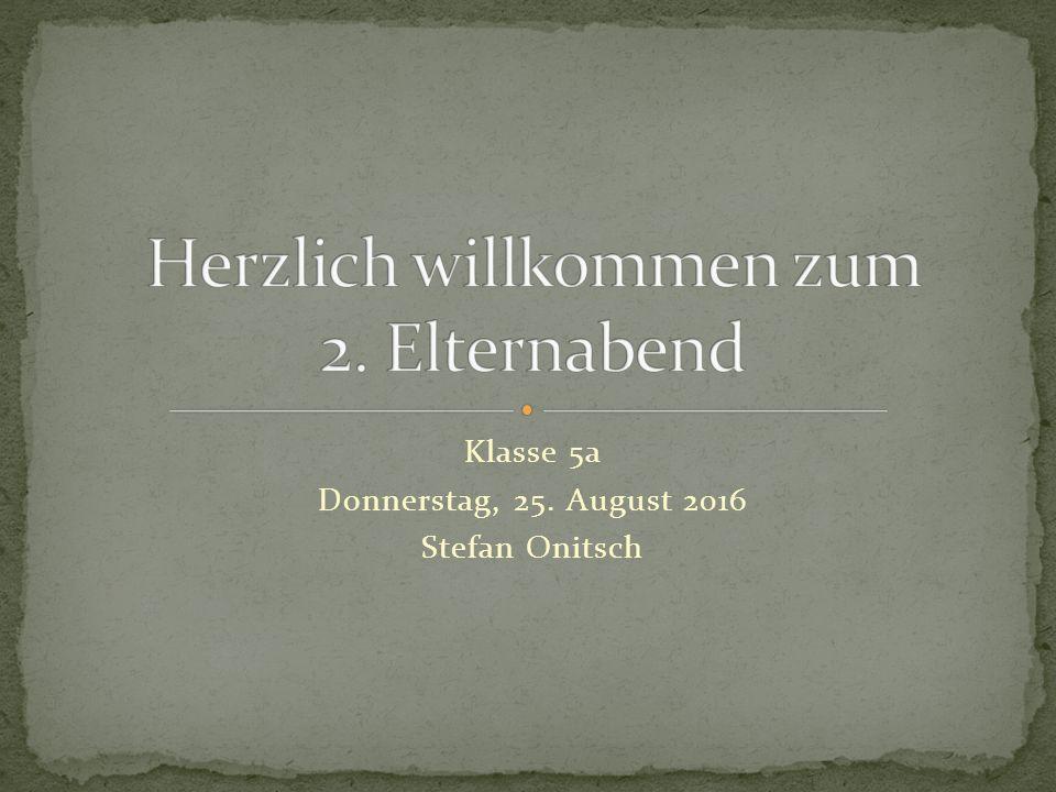 Klasse 5a Donnerstag, 25. August 2016 Stefan Onitsch