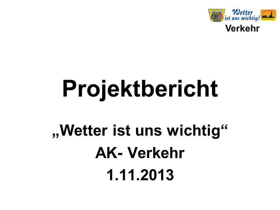 """Verkehr Projektbericht """"Wetter ist uns wichtig AK- Verkehr 1.11.2013"""