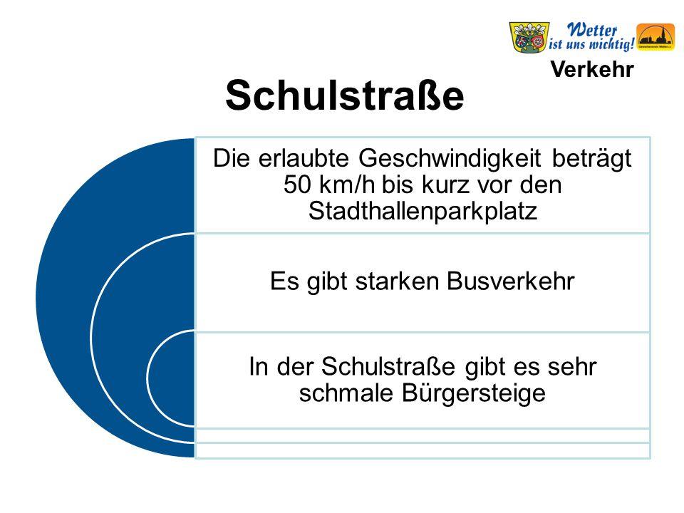 Verkehr Die erlaubte Geschwindigkeit beträgt 50 km/h bis kurz vor den Stadthallenparkplatz Es gibt starken Busverkehr In der Schulstraße gibt es sehr