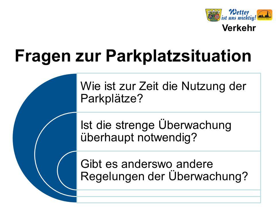 Verkehr Wie ist zur Zeit die Nutzung der Parkplätze? Ist die strenge Überwachung überhaupt notwendig? Gibt es anderswo andere Regelungen der Überwachu