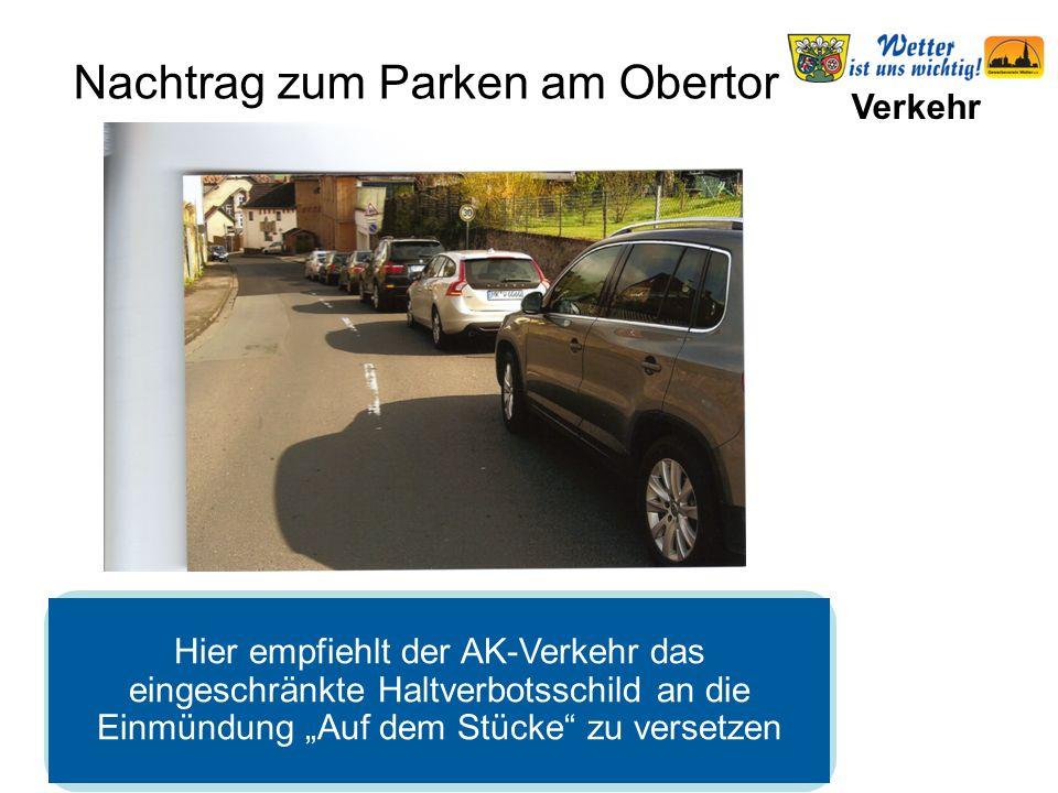"""Verkehr Nachtrag zum Parken am Obertor Hier empfiehlt der AK-Verkehr das eingeschränkte Haltverbotsschild an die Einmündung """"Auf dem Stücke zu versetzen"""