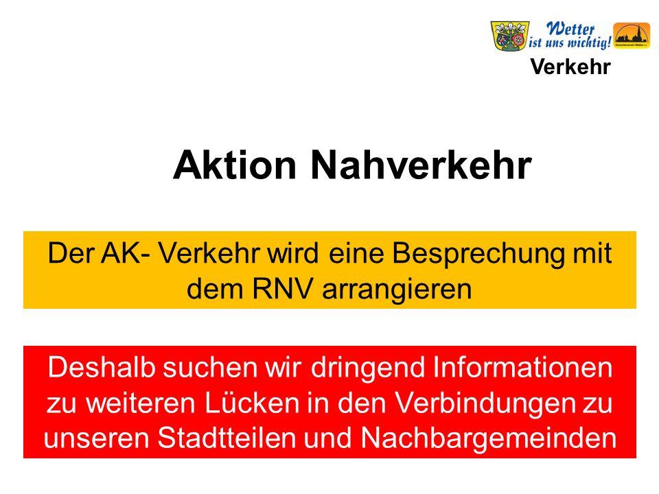 Verkehr Aktion Nahverkehr Der AK- Verkehr wird eine Besprechung mit dem RNV arrangieren Deshalb suchen wir dringend Informationen zu weiteren Lücken in den Verbindungen zu unseren Stadtteilen und Nachbargemeinden