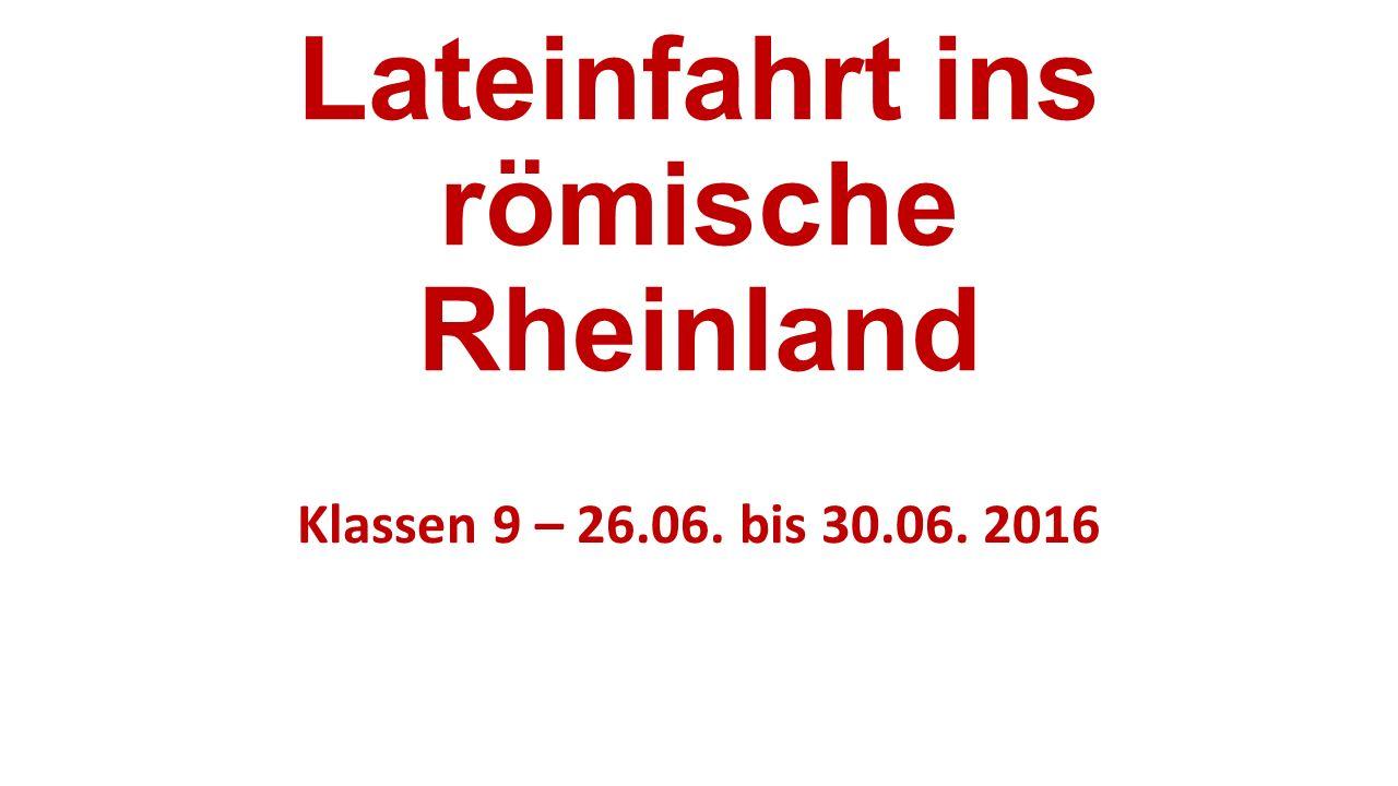 Lateinfahrt ins römische Rheinland Klassen 9 – 26.06. bis 30.06. 2016