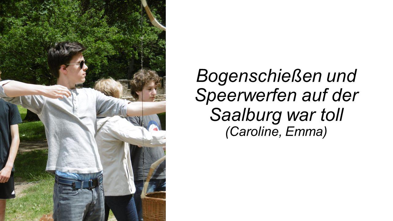 Bogenschießen und Speerwerfen auf der Saalburg war toll (Caroline, Emma)