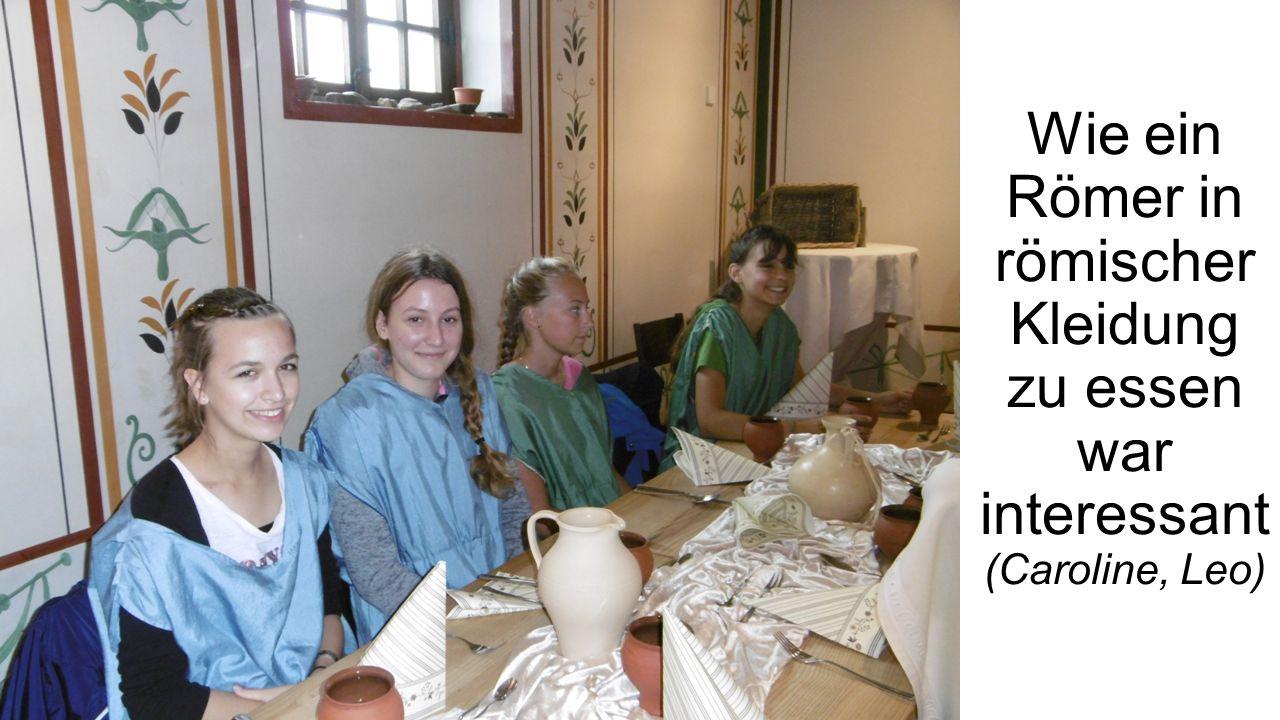 Wie ein Römer in römischer Kleidung zu essen war interessant (Caroline, Leo)